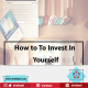 How to To Invest In Yourself