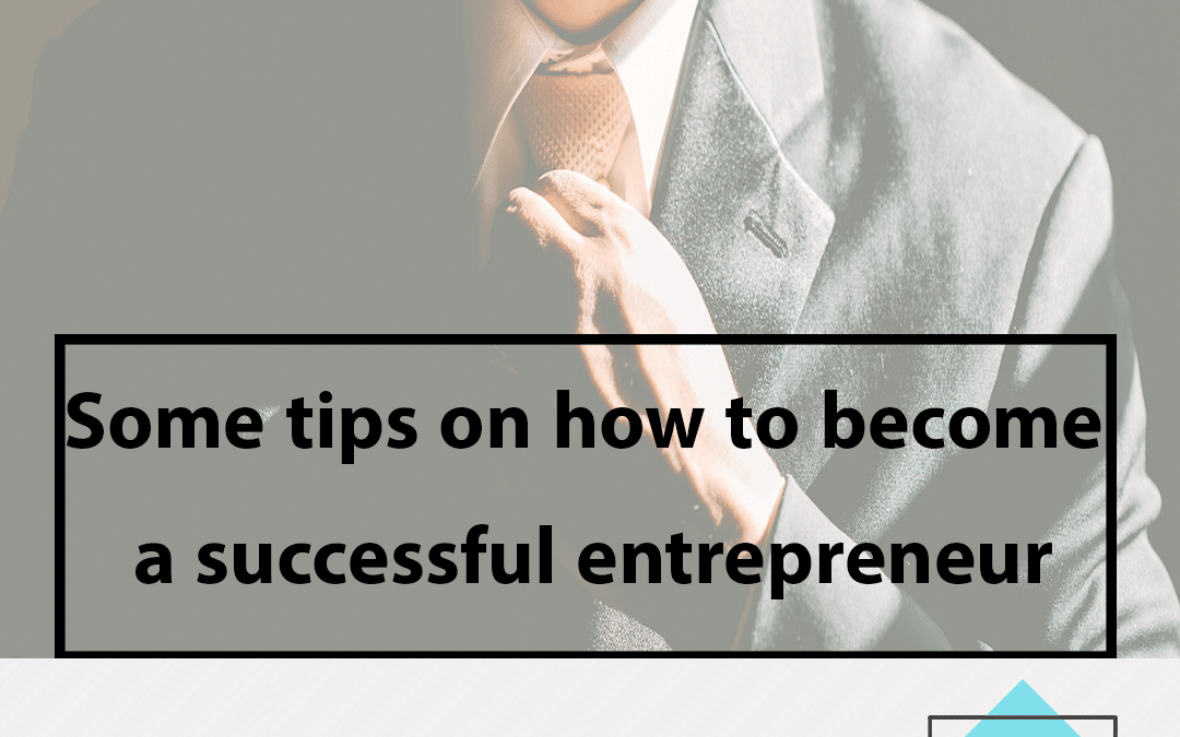 Some tips on how to become a successful entrepreneur
